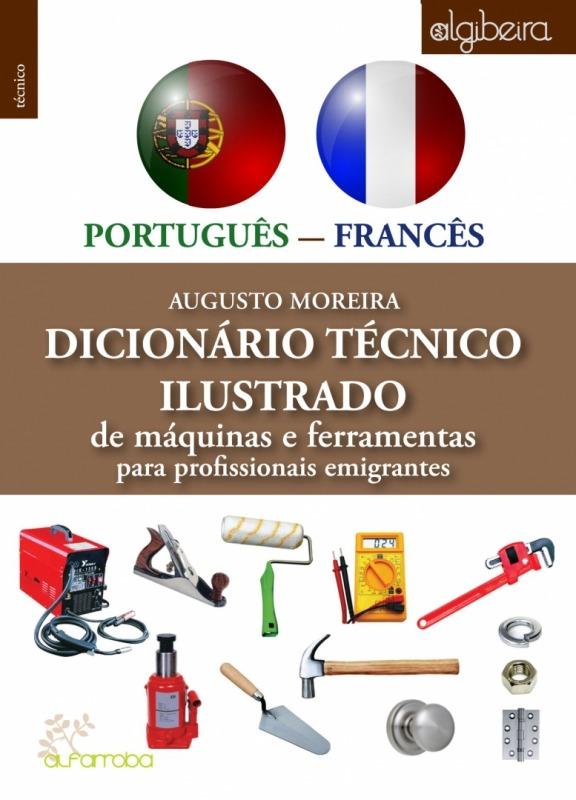Alfarroba - Dicionário técnico ilustrado de máquinas e ferramentas para profissionais imigrantes  PORTUGUÊS-FRANCÊS 1 Imagem zoom